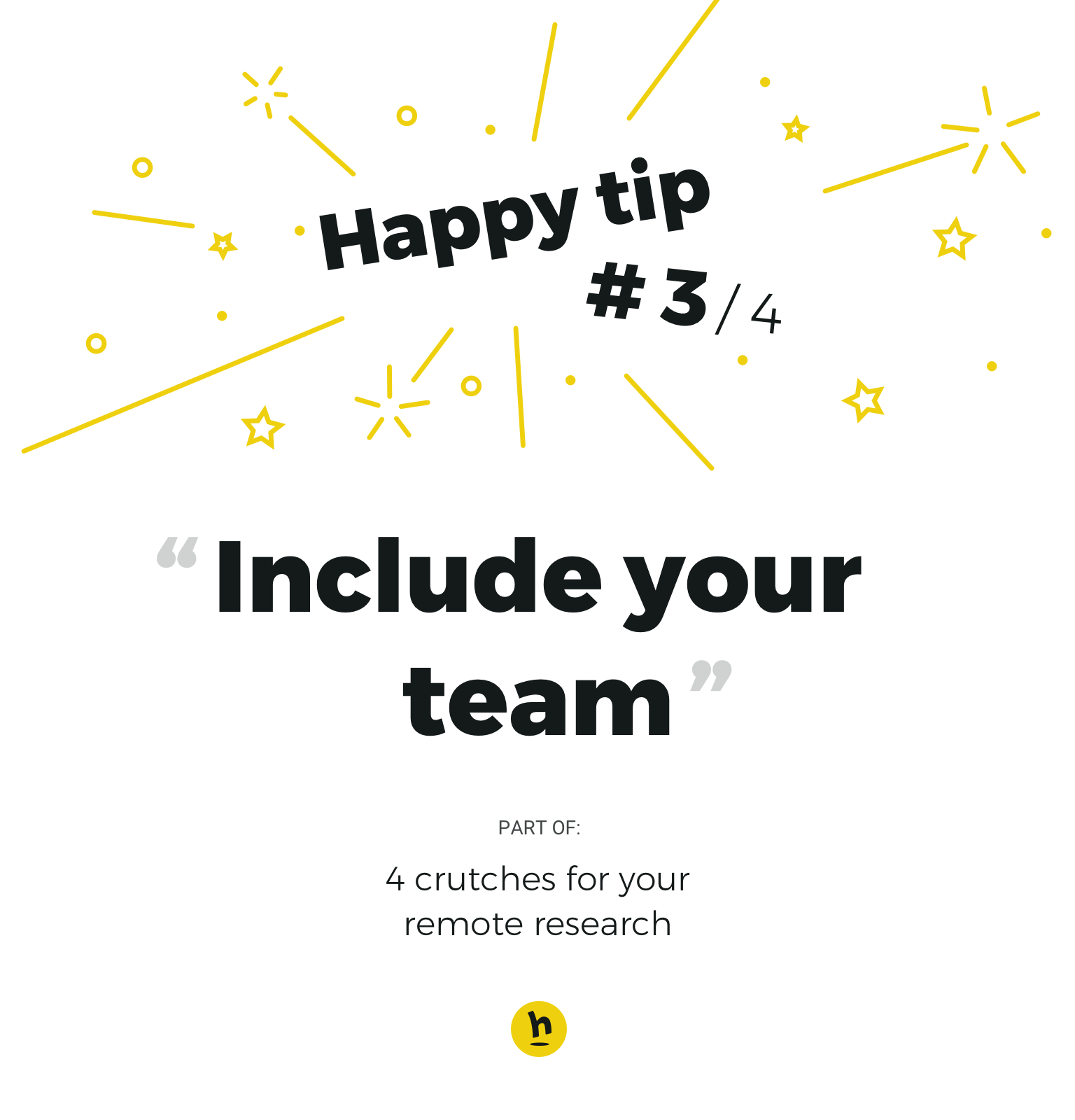 Happy tip number 3: include your team